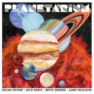 Sufjan Stevens, Bryce Dessner, Nico Muhly, James McAllister – Planetarium